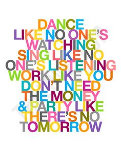 Dance Sing Party Inspiring Quote 8x10 Deluxe by theloveshop, $17.00