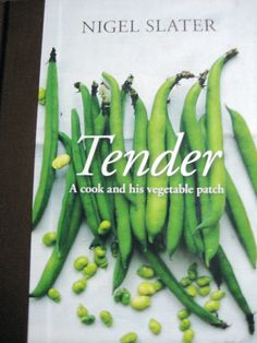 Tender. Nigel takes us from the garden into the kitchen.