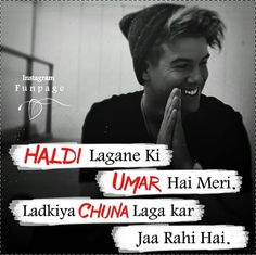 😂😂 Haldi lagane ki umar hai meri 😜😜👈 ___________________________________________ Thank you so much for reading this. Bad Words Quotes, Bad Boy Quotes, Attitude Quotes For Boys, Love Quotes Poetry, Deep Quotes About Love, Girly Quotes, Funny True Quotes, Funny Quotes For Teens, Jiraiya Quotes