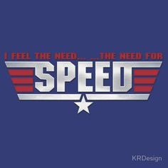 I Feel The Need.. ..The Need For Speed