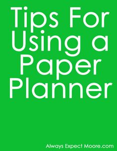 Organize 2014: Tips for Using a Paper Planner - Always Expect Moore #planner #agenda #homeorganization #household #planning