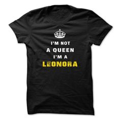 IM NOT A QUEEN IM A LEONORA - T-Shirt, Hoodie, Sweatshirt