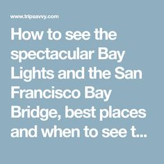 How to see the spectacular Bay Lights and the San Francisco Bay Bridge, best places and when to see them
