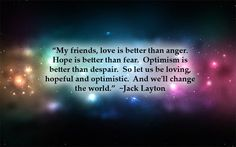"""""""My friends, love is better than anger. Hope is better than fear. Optimism is better than despair. So let us be loving, hopeful and optimistic. And we'll change the world. We Are Love, Change Quotes, Optimism, Change The World, Writing A Book, Live For Yourself, Life Is Good, Depression, Confidence"""