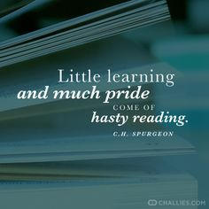 Spurgeon: little learning and much pride come of hasty reading. Bible Verses Quotes, Encouragement Quotes, Faith Quotes, Biblical Quotes, Scriptures, Christian Life, Christian Quotes, Ch Spurgeon, Charles Spurgeon Quotes