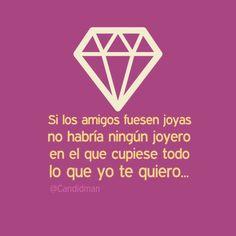 """""""Si los #Amigos fuesen #Joyas, no habría ningún joyero en el que cupiese todo lo que yo #TeQuiero..."""" #Citas #Frases @Candidman"""