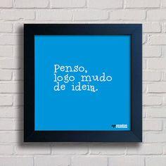 Quadro Penso, Logo Mudo de Ideia - comprar online