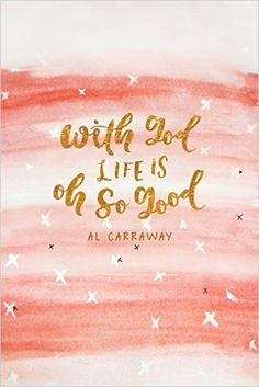 With God, Life Is Oh So Good: Al Carraway: 9781462118489: Amazon.com: Books