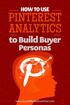 How to Use Pinterest Analytics to Build Buyer Personas : Social Media Examiner
