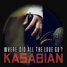 Kasabian – Where Did All The Love Go?