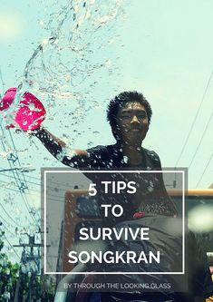 5 Tips to Survive Songkran. things to do in thailand, thailand travel tips