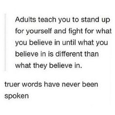 Oh my God this is so true why did I just realize this? My family always said fight for what you believe in and such but when i belive in trans rights NOPE IM WRONG Mood Quotes, True Quotes, Def Not, Writing Prompts, Strict Parents, Dear Parents, It Hurts, Inspirational Quotes, Wisdom