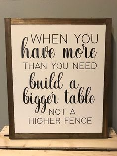 Build a bigger table wood sign farmhouse decor framed Great Quotes, Quotes To Live By, Me Quotes, Inspirational Quotes, Motivational, Rustic Walls, Rustic Wall Decor, Farmhouse Decor, Kitchen Quotes