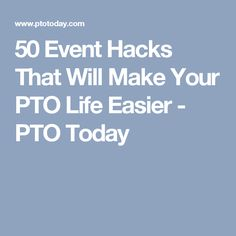 50 Event Hacks That Will Make Your PTO Life Easier - PTO Today