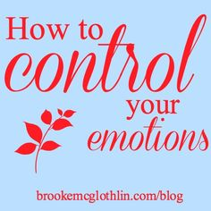 How to Control Your Feelings When They're Out of Control - Brooke McGlothlin  #emotions #faith