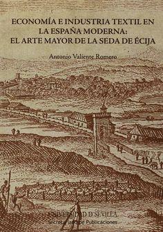 Economía e industria textil en la España Moderna : el Arte Mayor de la Seda de Écija, 2014 http://absysnetweb.bbtk.ull.es/cgi-bin/abnetopac01?TITN=520886