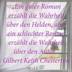 """""""Ein guter Roman erzählt die Wahrheit über den Helden, aber ein schlechter Roman erzählt die Wahrheit über den Autor."""" --Gilbert Keith Chesterton"""