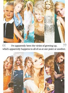 ''I've apparently been the victim of  growing up, which apparently happens  to all of us at one point or another.'' -Taylor Swift