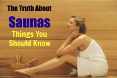 The Truth About Saunas: Things You Should Know. The super detoxifying power of Saunas.