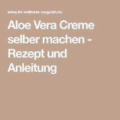 Aloe Vera Creme selber machen - Rezept und Anleitung