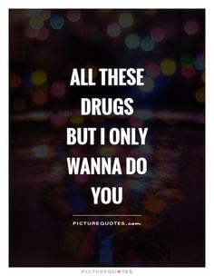 All these drugs but I only wanna do you Picture Quote Sex Quotes, Qoutes, Inspiring Sayings, Inspirational Quotes, Flirty Quotes, Male Eyes, I Think Of You, Daily Reminder, Relationships Love