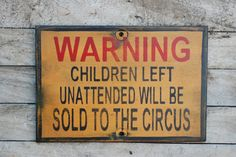 Children will be sold to the circus sign