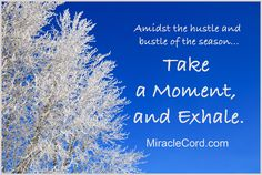 Amidst the hustle and bustle of the Season, take time to exhale. MiracleCord.com