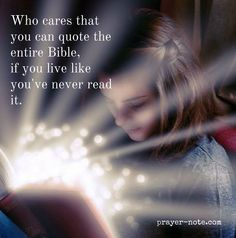 Who cares that you can quote the entire Bible if you live like you've never read it.  #Prayer