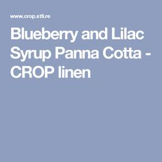 Blueberry and Lilac Syrup Panna Cotta - CROP linen