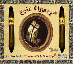 EPIC® CIGARS SHAPE CHRONICLE: MIRROR OF THE REALITY,  EPIC® CIGARS JAN VAN EYCK, THE EPIC SALOMON ESPECIAL. EPIC® CIGARS REGISTERED IN DOMINICAN REPUBLIC,THE UNIQUE, AUTHENTIC, ORIGINAL AND LEGITIMATE EPIC® CIGARS BRAND, DR.