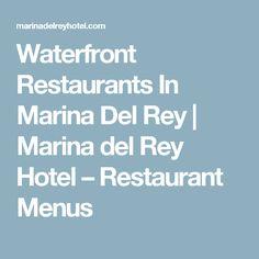 Waterfront Restaurants In Marina Del Rey   Marina del Rey Hotel – Restaurant Menus