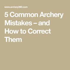 5 Common Archery Mistakes – and How to Correct Them
