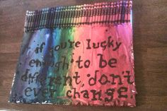 If you're lucky enough to be different, don't ever change.  crayon art by Folanda Lou Berg