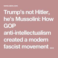 Trump's not Hitler, he's Mussolini: How GOP anti-intellectualism created a modern fascist movement in America - Salon.com