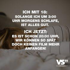 Visual Statements®️️ Ich mit 18: Solange ich um 3:00 Uhr morgens schlafe, ist alles gut. Ich jetzt: Es ist schon 20:00 Uhr, wir können so spät doch keinen Film mehr anfangen! Sprüche / Zitate / Quotes / Spaß / lustig / witzig / Fun / Lachen / Humor