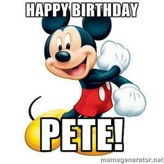 Happy Birthday Pete! - mickey mouse   Meme Generator