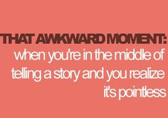 oh how I hate that haha.. Usually I just forget why I was telling the story in the first place haha (: