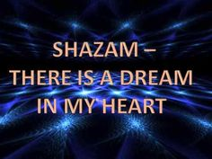 Shazam - There Is A Dream In My Heart