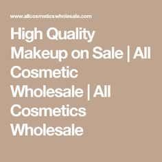 High Quality Makeup on Sale | All Cosmetic Wholesale | All Cosmetics Wholesale