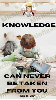 Knowledge can never be taken from you. by Michioflavia