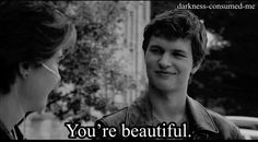 When he tells Hazel she's beautiful literally minutes after meeting her.