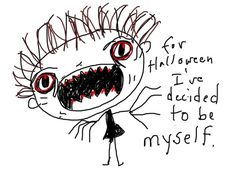 Hehe, must be the scariest costume in the world...