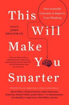 This Will Make You Smarter: New Scientific Concepts to Improve Your Thinking edited by John Brockman (2012) An intriguing book of essays by experts who have each written a short explanation about a specific topic that will beef up the average person's brain power.