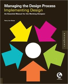 Managing the Design Process-Implementing Design: An Essential Manual for the Working Designer: Terry Lee Stone: 9781592536191: Amazon.com: Books