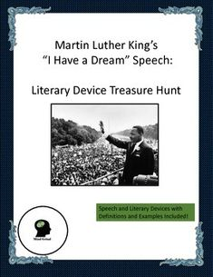 """Martin Luther King was a master author. Have students discover this by having them identify all the various literary devices packed into this one, famous speech. Send them on a """"treasure hunt"""" for the following literary devices:  Metaphor, Simile, Symbolism, Assonance, Consonance, Alliteration, and Anaphora."""