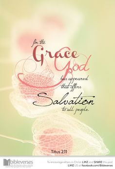 Salvation has appeared to all men :: iBibleverses - Devotional :: Collection of Devotional about Love, Hope and Faith Bible Verses Quotes, Bible Scriptures, Faith Quotes, Devotional Bible, Favorite Bible Verses, Gods Grace, Christian Inspiration, Spiritual Quotes, Religious Quotes