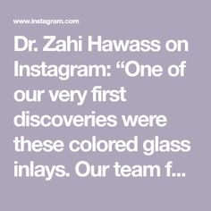 """Dr. Zahi Hawass on Instagram: """"One of our very first discoveries were these colored glass inlays. Our team found hundreds of them which belonged to the decoration of a…"""" Egypt News, Colored Glass, Discovery, Decoration, Instagram, Coloured Glass, Decor, Decorations, Decorating"""