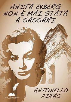 Anita Ekberg non è mai stata a Sassari Antonello Piras € 4,99  Il romanzo d'esordio di un giovane talento che merita di essere scoperto.