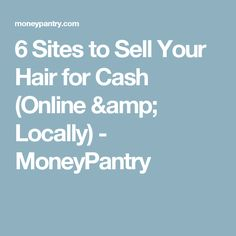6 Sites to Sell Your Hair for Cash (Online & Locally) - MoneyPantry