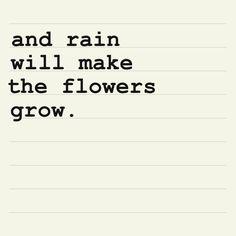 & rain will make the flowers grow.....I LUVie IT